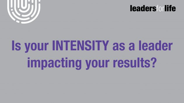 Is your INTENSITY as a leader impacting your results?