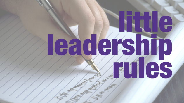 Little Leadership Rules | Leadership Skills | the human enterprise