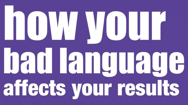 How Your Bad Language Affects Your Results | Leadership Development Sydney