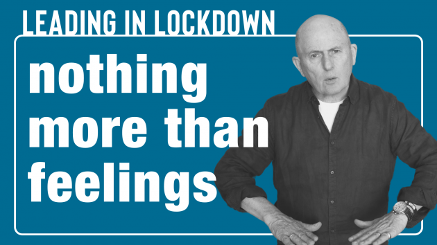 Leading in Lockdown - Nothing More Than Feelings | Leadership Coaching Sydney | the human enterprise