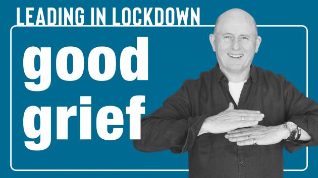 Leading in Lockdown | Good Grief | Leadership Coaching Sydney