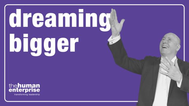 Dreaming Bigger | Leadership Training Sydney | the human enterprise
