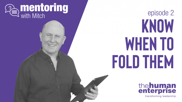 Mentoring with Mitch - Know When to Fold Them | Leadership Training Sydney | the human enterprise
