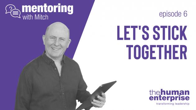 Mentoring with Mitch - Episode 6: Let's Stick Together | Servant Leadership | the human enterprise | Leadership Training Sydney